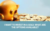 I Want To Invest In A Gold. What Are The Options Available?