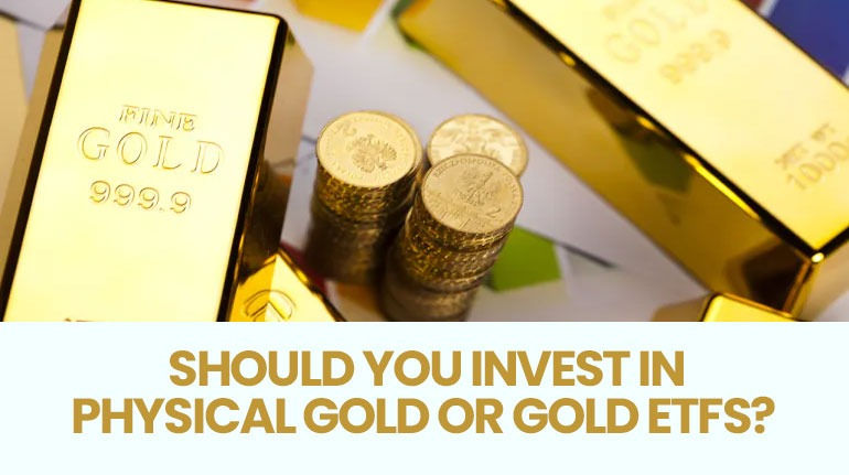 Should You Invest In Physical Gold Or Gold ETFS?
