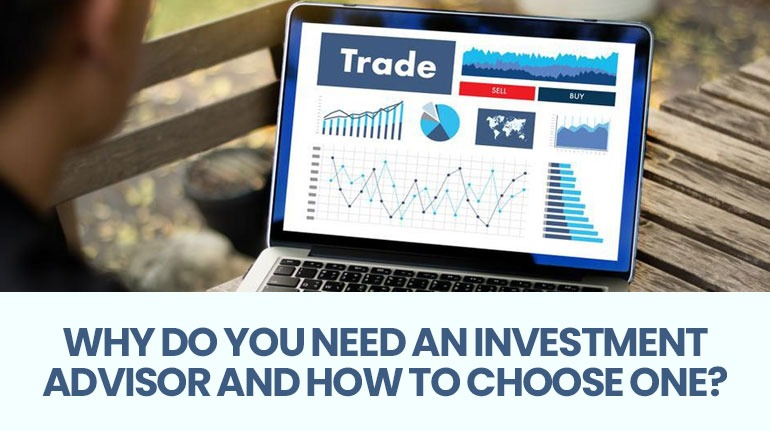 Why Do You Need An Investment Advisor And How To Choose One?