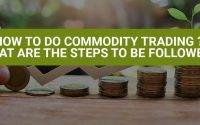 How To Do Commodity Trading What Are The Steps To Be Followed