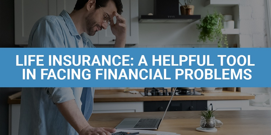 Life Insurance: A Helpful Tool In Facing Financial Problems