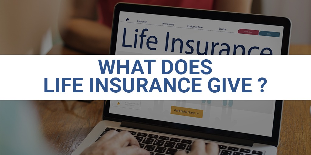 What Does Life Insurance Give?