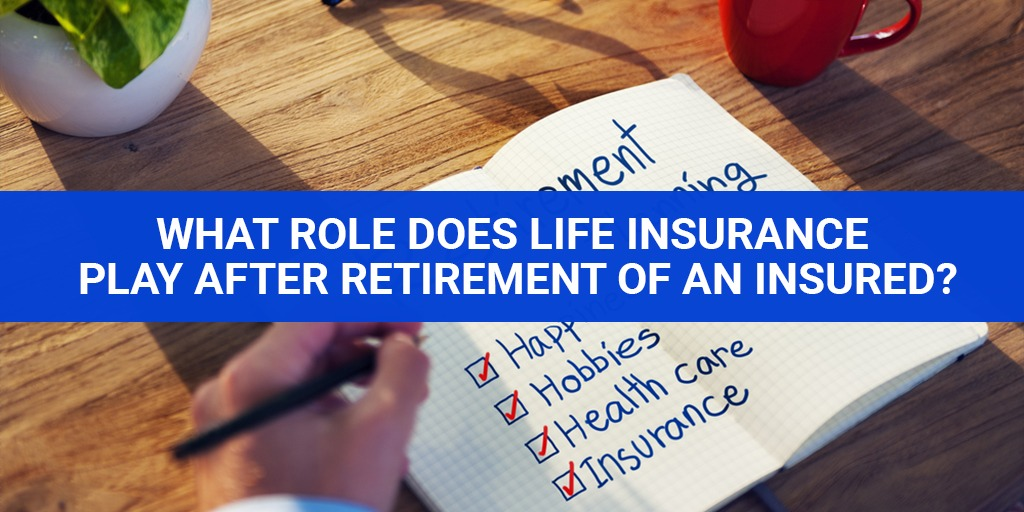What Role Does Life Insurance Play After Retirement Of An Insured