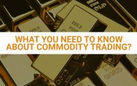 What You Need To Know About Commodity Trading