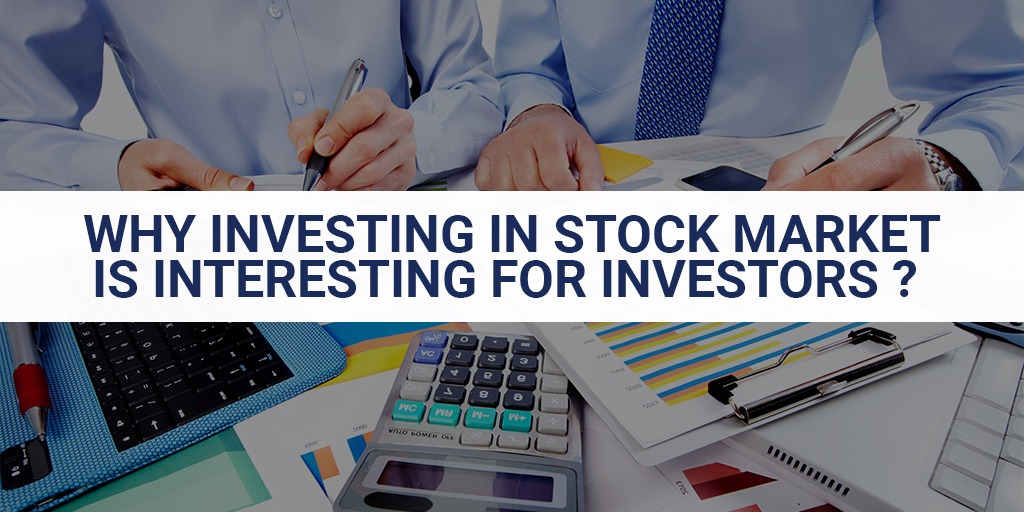 Why Investing In Stock Market Is Interesting For Investors