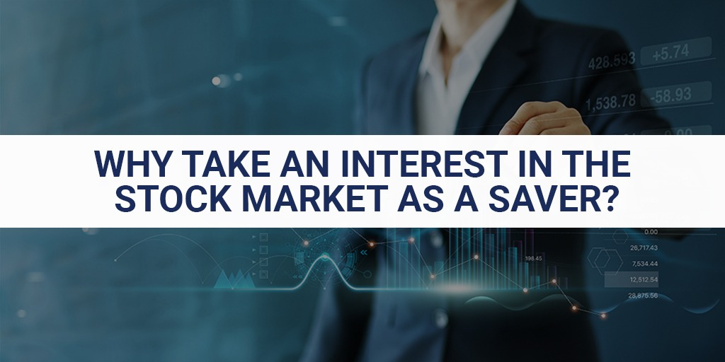 Why Take An Interest In The Stock Market As A Saver?